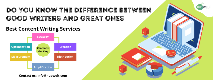 Content Writing Services: Do You Know The Difference Between Good Writers and Great Ones